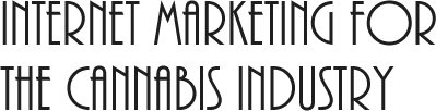 Internet Marketing for the Cannabis Industry